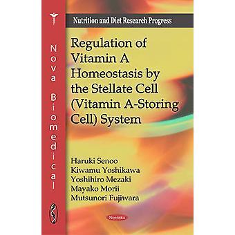 Regulatie van vitamine A Homeostase door het Stellate Cell Vitamin AStoring Cell System door Haruki SenooKiwamu YoshikawaYoshihiro MezakiMayako MoriiMutsunori Fujiwara
