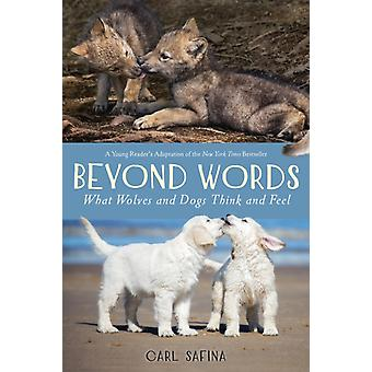 Beyond Words What Wolves and Dogs Think and Feel A Young Readers Adaptation by Carl Safina