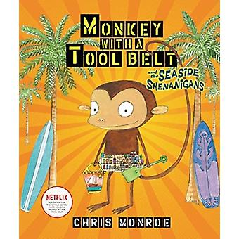 Monkey With A Tool Belt And The Seaside Shenanigan by Monroe Chris