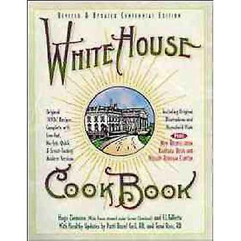 The White House Cookbook  Original 1890s Recipes Complete with Lowfat Nofat Quick and Great Tasting Modern Versions by Hugo Ziemann & F L Gillette & Patti Bazel Geil