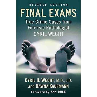 Final Exams  True Crime Cases from Forensic Pathologist Cyril Wecht by Cyril H Wecht & Dawna Kaufmann