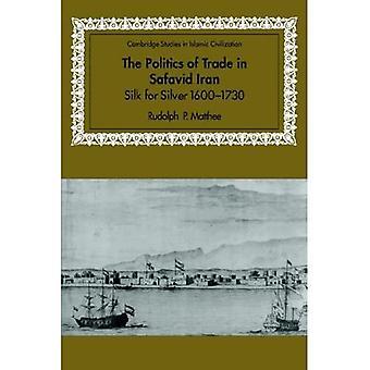 The Politics of Trade in Safavid Iran : Silk for Silver, 1600-1730