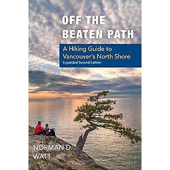OFF THE BEATEN PATH A Hiking Guide to Vancouver's North Shore