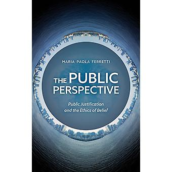 The Public Perspective Public Justification and the Ethics of Belief