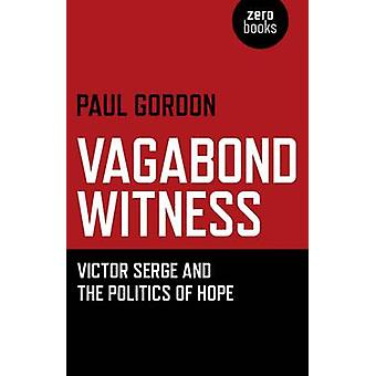 Vagabond Zeuge - Victor Serge and the Politics of Hope von Paul Gordo