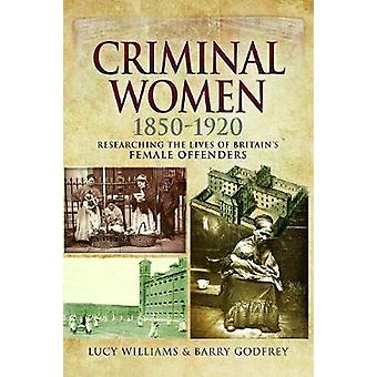 Criminal Women 1850-1920 - Researching the Lives of Britain's Female O