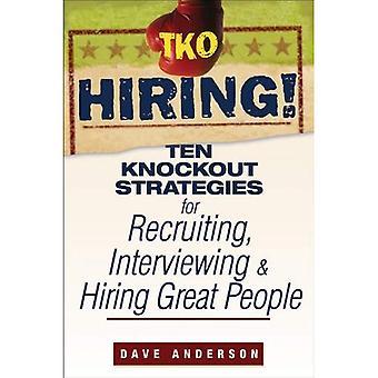 Embauche de TKO!: Knockout dix stratégies pour recruter, entrevue et embauche des gens formidables