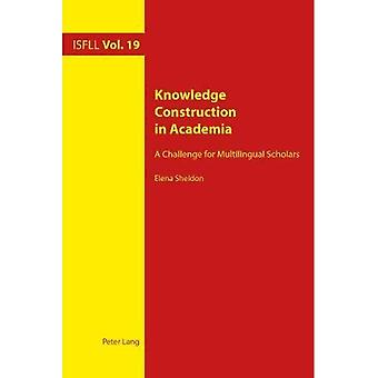 Knowledge Construction in Academia: A Challenge for Multilingual Scholars (Intercultural Studies and Foreign Language Learning)