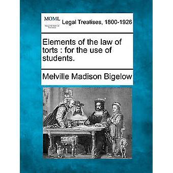 Elemente des Rechts der unerlaubten Handlungen für den Einsatz von Studenten. von Bigelow & Melville Madison