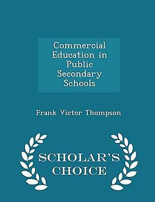 Commercial Education in Public Secondary Schools  Scholars Choice Edition by Thompson & Frank Victor
