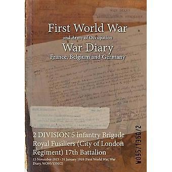 2 Divisione 5 Reggimento Fanteria Brigata Royal Fusiliers City di Londra 17 ° Battaglione 15 novembre 1915 31 gennaio 1918 prima guerra mondiale guerra diario WO9513502 di WO9513502