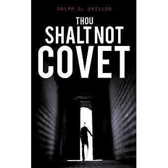THOU SHALT NOT COVET by SKILLEN & RALPH G.