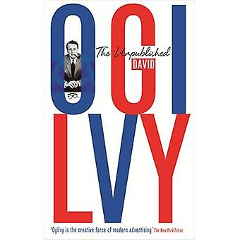 David Ogilvy: The Unpublished David Ogilvy