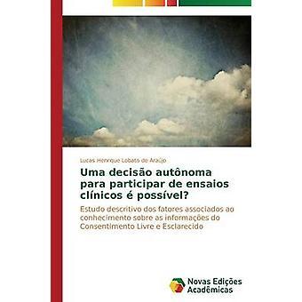 Uma deciso autnoma para participar de ensaios clnicos possvel door Lobato de Arajo Lucas Henrique