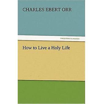 كيف يمكن أن يعيشوا حياة مقدسة من أور آند إيبرت تشارلز