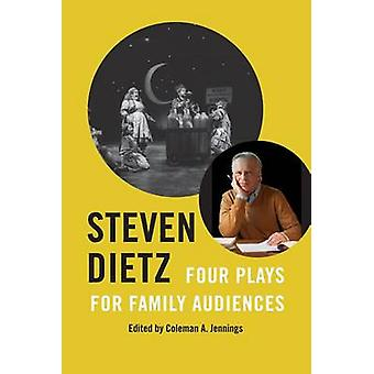 Steven Dietz - Four Plays for Family Audiences by Steven Dietz - Colem