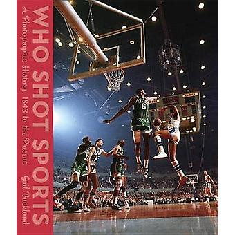 Who Shot Sports - A Photographic History - 1843 to the Present by Gail