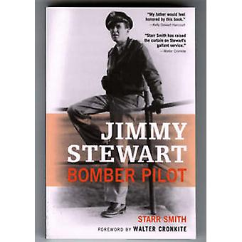 Jimmy Stewart - Bomber Pilot (New edition) by Starr Smith - 9780760328