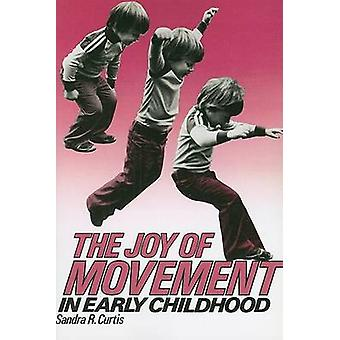 The Joy of Movement in Early Childhood by Sandra Curtis - 97808077269