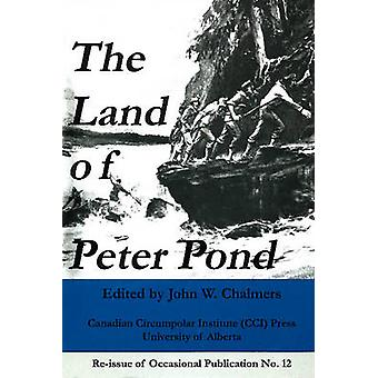 Land of Peter Pond by John W. Chalmers - G. A. Lester - John J. Chalm