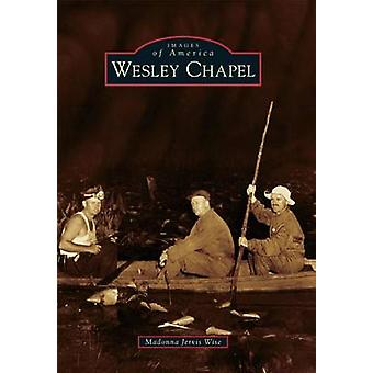 Wesley Chapel by Madonna Jervis Wise - 9781467116152 Book
