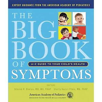 The Big Book of Symptoms - A-Z Guide to Your Child's Health by Steven