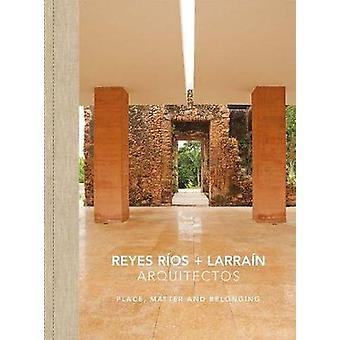 Reyes Rios + Larrain - Place - Matter and Belonging by Pablo Castro -