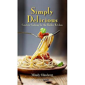 Simply Delicious - Creative Cooking for the Kosher Kitchen by Mindy Gi