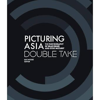 Picturing Asia - Double Take-The Photography of Brian Brake and Steve