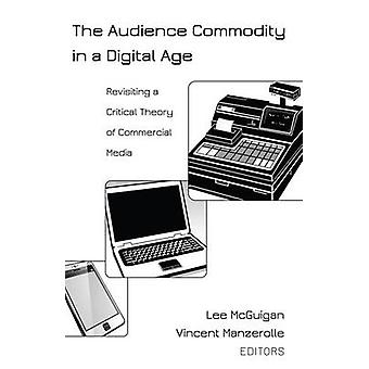 The Audience Commodity in a Digital Age - Revisiting a Critical Theory