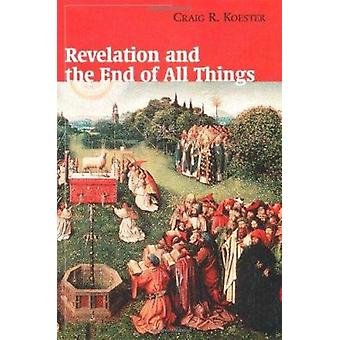 Revelation and the End of All Things by Craig R. Koester - 9780802846