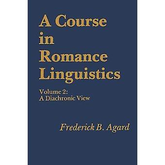 A Course in Romance Linguistics - A Diachronic View - vol. 2 by Freder