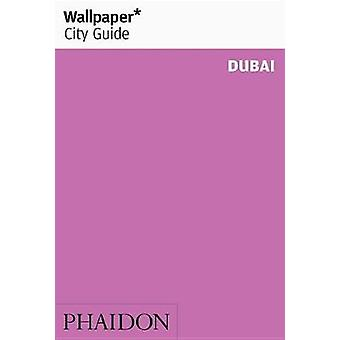 Wallpaper City Guide Dubai by Wallpaper City Guides