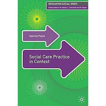 Social Care Practice in Context by Edited by Malcolm Payne & Edited by Lena Dominelli