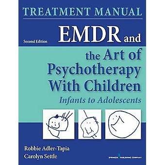 EMDR and the Art of Psychotherapy with Children Infants to Adolescents Treatment Manual by AdlerTapia & Robbie