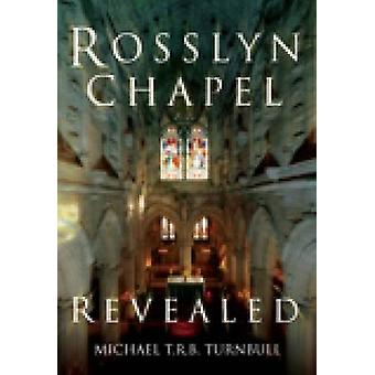 Rosslyn Chapel Revealed by Turnbull & Michael T R B