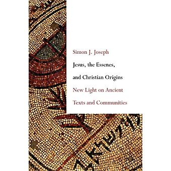 Jesus the Essenes and Christian Origins  New Light on Ancient Texts and Communities by Simon J Joseph