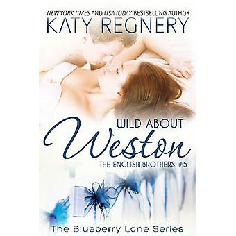 Wild About Weston The English Brothers 5 by Regnery & Katy