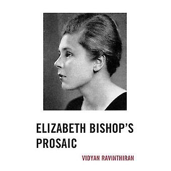Elizabeth Bishops Prosaic by Ravinthiran & Vidyan