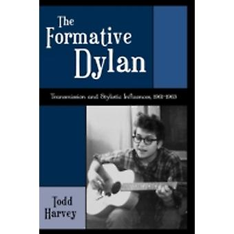 Formative Dylan Transmission and Stylistic Influences 19611963 by Harvey & Todd
