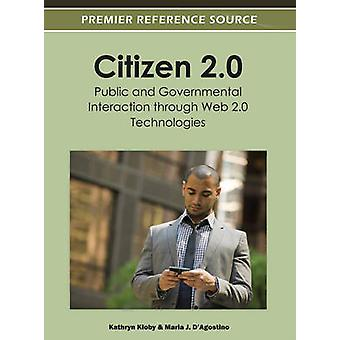 Citizen 2.0 Public and Governmental Interaction Through Web 2.0 Technologies by Kloby & Kathryn