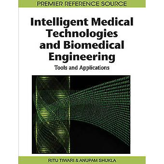 Intelligent Medical Technologies and Biomedical Engineering Tools and Applications by Shukla & Anupam