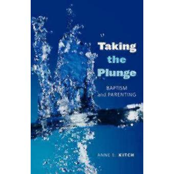 Taking the Plunge Baptism and Parenting by Kitch & Anne E.