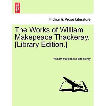 The Works of William Makepeace Thackeray. Library Edition. by Thackeray & William Makepeace