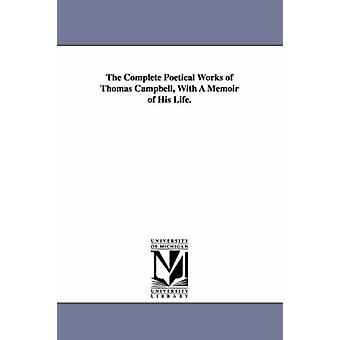 The Complete Poetical Works of Thomas Campbell With A Memoir of His Life. by Campbell & Thomas