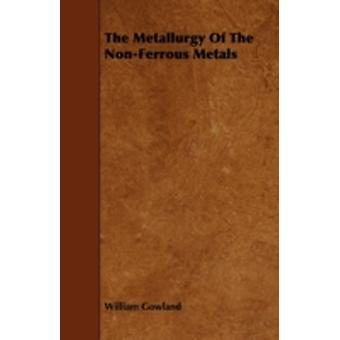 The Metallurgy of the NonFerrous Metals by Gowland & William