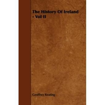 The History of Ireland  Vol II by Keating & Geoffrey