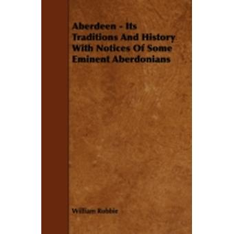 Aberdeen  Its Traditions And History With Notices Of Some Eminent Aberdonians by Robbie & William