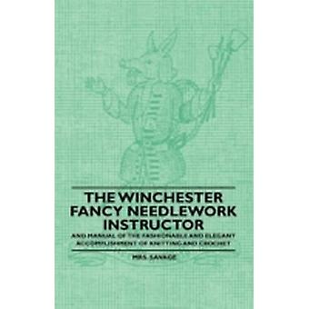 The Winchester Fancy Needlework Instructor  And Manual of the Fashionable and Elegant Accomplishment of Knitting and Crochet by Savage & Mrs.