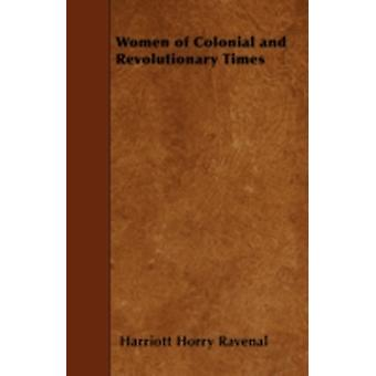 Women of Colonial and Revolutionary Times by Ravenal & Harriott Horry